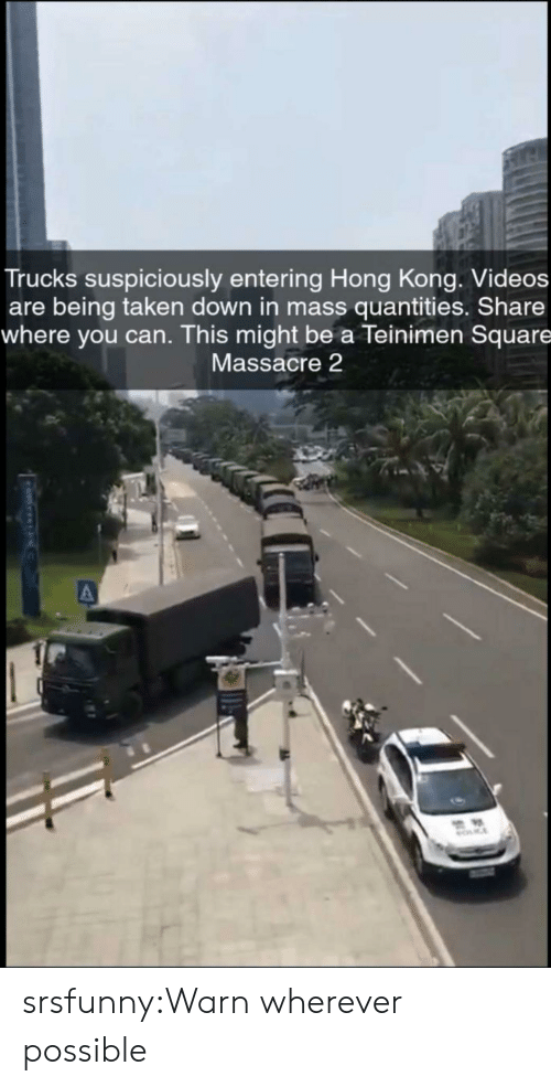Trucks: Trucks suspiciously entering Hong Kong. Videos  are being taken down in mass quantities. Share  where you can. This might be a Teinimen Square  Massacre 2  MOCE srsfunny:Warn wherever possible