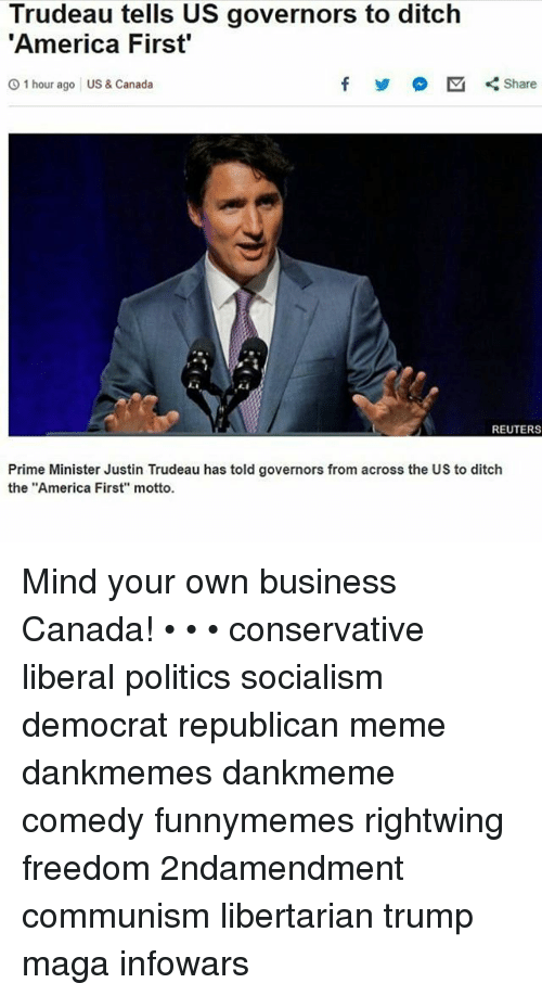 """Republican Meme: Trudeau tells US governors to ditch  America First""""  O 1 hour ago US&Canada  시  REUTERS  Prime Minister Justin Trudeau has told governors from across the US to ditch  the """"America First"""" motto Mind your own business Canada! • • • conservative liberal politics socialism democrat republican meme dankmemes dankmeme comedy funnymemes rightwing freedom 2ndamendment communism libertarian trump maga infowars"""