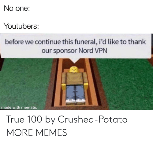 crushed: True 100 by Crushed-Potato MORE MEMES
