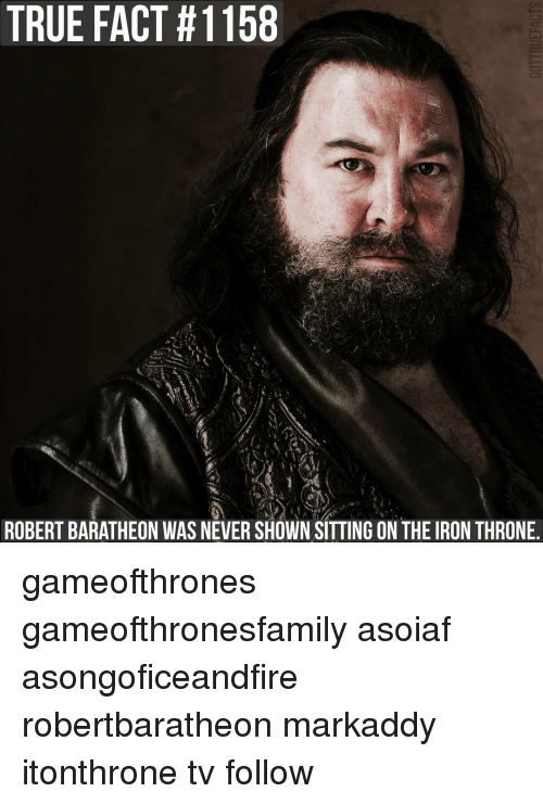 baratheon: TRUE FACT #1158  ROBERT BARATHEON WAS NEVER SHOWN SITTING ON THE IRON THRONE. gameofthrones gameofthronesfamily asoiaf asongoficeandfire robertbaratheon markaddy itonthrone tv follow