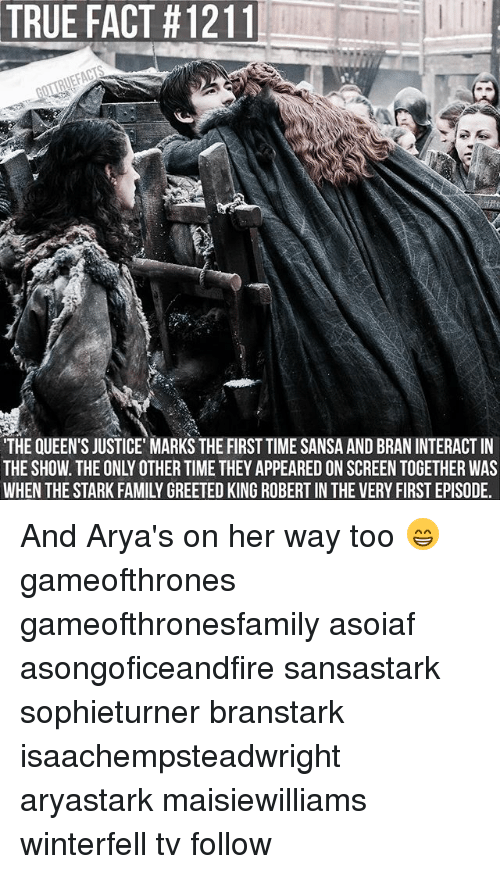 Starked: TRUE FACT #1211  THE QUEEN'S JUSTICE MARKS THE FIRST TIME SANSA AND BRAN INTERACT IN  THE SHOW. THE ONLY OTHER TIME THEY APPEARED ON SCREEN TOGETHER WAS  WHEN THE STARK FAMILY GREETED KING ROBERT IN THE VERY FIRST EPISODE. And Arya's on her way too 😁 gameofthrones gameofthronesfamily asoiaf asongoficeandfire sansastark sophieturner branstark isaachempsteadwright aryastark maisiewilliams winterfell tv follow