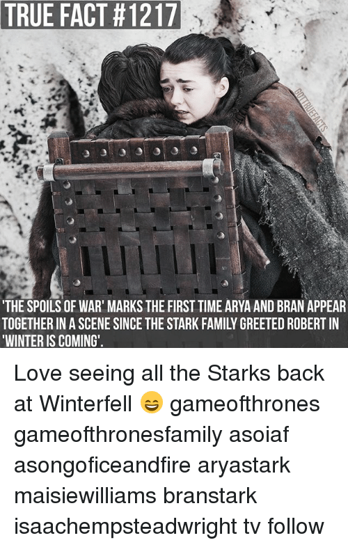 true facts: TRUE FACT #1217  THE SPOILS OF WAR' MARKS THE FIRST TIME ARYA AND BRAN APPEAR  TOGETHER IN A SCENE SINCE THE STARK FAMILY GREETED ROBERT IN  WINTER IS COMING' Love seeing all the Starks back at Winterfell 😄 gameofthrones gameofthronesfamily asoiaf asongoficeandfire aryastark maisiewilliams branstark isaachempsteadwright tv follow