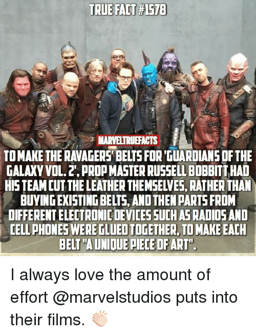 """true facts: TRUE FACT #1578  MARVELTRUEFACTS  TO MAKE THE RAVAGERS' BELTS FOR 'GUARDIANS DF THE  GALAXY VOL. 2', PROP MASTER RUSSELL BOBBITT HAD  HISTEAM CUTTHE LEATHER THEMSELVES, RATHER THAN  BUYING EXISTING BELTS, AND THEN PARTS FROM  DIFFERENT ELECTRONIC DEVICESSUCH AS RADIOSAND  CELL PHONES WERE TLUED TOGETHER, TO MAKE EACH  BELT""""A UNIOUE PIECE OFART"""" I always love the amount of effort @marvelstudios puts into their films. 👏🏻"""