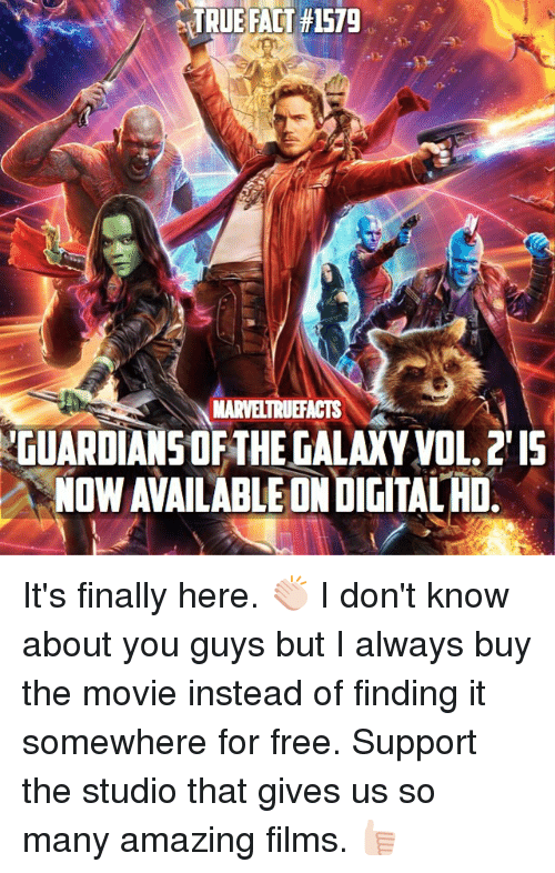 Memes, True, and Free: TRUE FACT #1579  NARVELTRUEFACTS  GUARDIANS OFTHEGALAXY VOL.2 I  NOW AVAILABLE ON DIGITAL HD It's finally here. 👏🏻 I don't know about you guys but I always buy the movie instead of finding it somewhere for free. Support the studio that gives us so many amazing films. 👍🏻