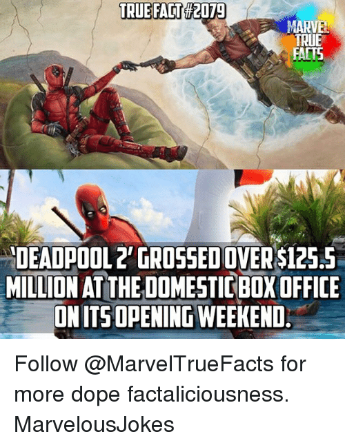 true facts: TRUE FACT  #2079  TRUE  FACTS  DEADPOOL2' GROSSED OVER $125.5  MILLION AT THE DOMESTIC BOX OFFICE  ONITSOPENINGWEEKEND Follow @MarvelTrueFacts for more dope factaliciousness. MarvelousJokes