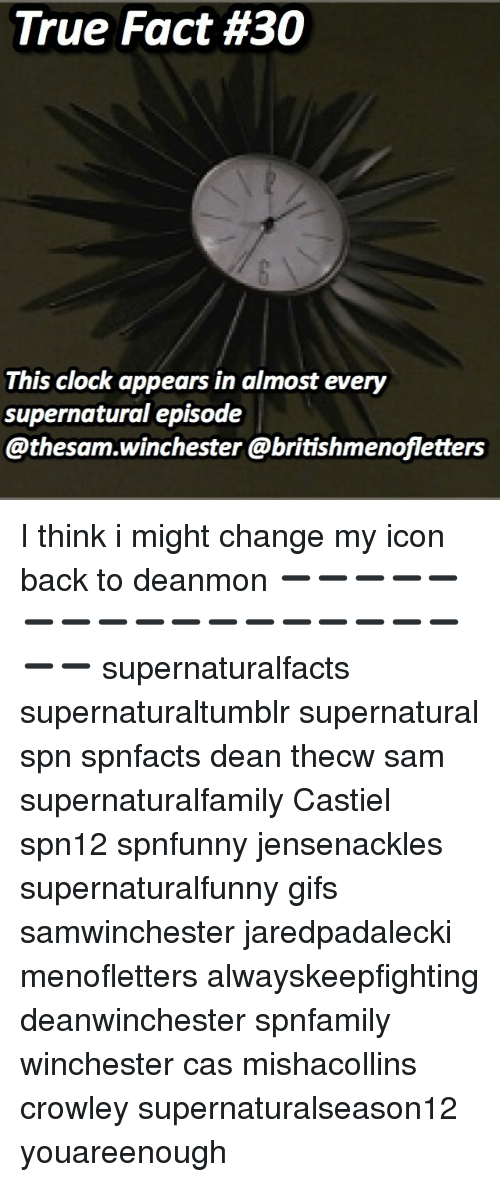 Clock, Memes, and True: True Fact #30  This clock appears in almost every  supernatural episode  @thesam.winchester @britishmenofletters I think i might change my icon back to deanmon ➖➖➖➖➖➖➖➖➖➖➖➖➖➖➖➖➖➖➖ supernaturalfacts supernaturaltumblr supernatural spn spnfacts dean thecw sam supernaturalfamily Castiel spn12 spnfunny jensenackles supernaturalfunny gifs samwinchester jaredpadalecki menofletters alwayskeepfighting deanwinchester spnfamily winchester cas mishacollins crowley supernaturalseason12 youareenough