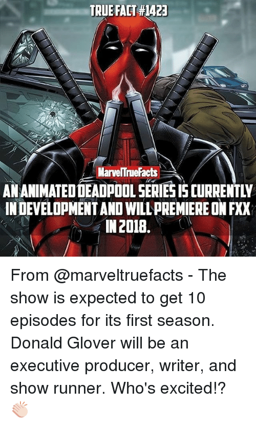 Donald Glover, Memes, and True: TRUE FACT #4za  MarvelTrueFacts  INDEVELOPMENTAND WILL PREMIERE ON FXX  IN 2018 From @marveltruefacts - The show is expected to get 10 episodes for its first season. Donald Glover will be an executive producer, writer, and show runner. Who's excited!? 👏🏻