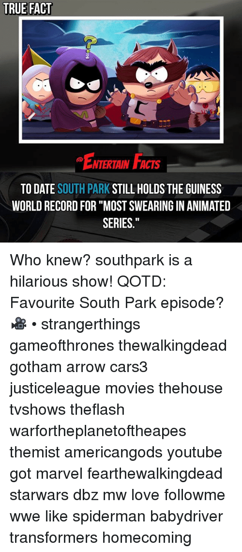 """World Records: TRUE FACT  ENTERTAIN FACTS  TO DATE SOUTH PARK STILL HOLDS THE GUINESS  WORLD RECORD FOR """"MOST SWEARING IN ANIMATED  SERIES."""" Who knew? southpark is a hilarious show! QOTD: Favourite South Park episode? 🎥 • strangerthings gameofthrones thewalkingdead gotham arrow cars3 justiceleague movies thehouse tvshows theflash warfortheplanetoftheapes themist americangods youtube got marvel fearthewalkingdead starwars dbz mw love followme wwe like spiderman babydriver transformers homecoming"""