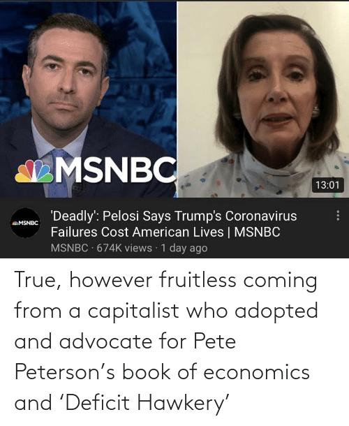 economics: True, however fruitless coming from a capitalist who adopted and advocate for Pete Peterson's book of economics and 'Deficit Hawkery'