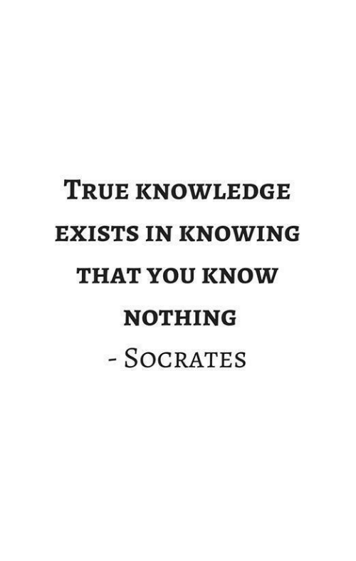 Socrates: TRUE KNOWLEDGE  EXISTS IN KNOWING  THAT YOU KNOW  NOTHING  SOCRATES