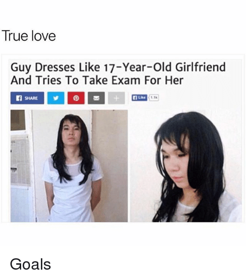 Goals, Love, and True: True loVe  Guy Dresses Like 17-Year-Old Girlfriend  And Tries To Take Exam For Her  TH Goals