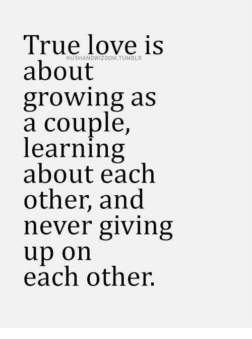 Love, Relationships, and True: True love is  KUSHANDWIZDOM TUMBLR  about  growing as  a couple  learning  about each  other, and  never giving  up on  each other.