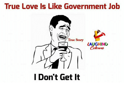 Love, True, and True Story: True Love Is Like Government Job  True Story  LAUGHING  Colours  l Don't Get It