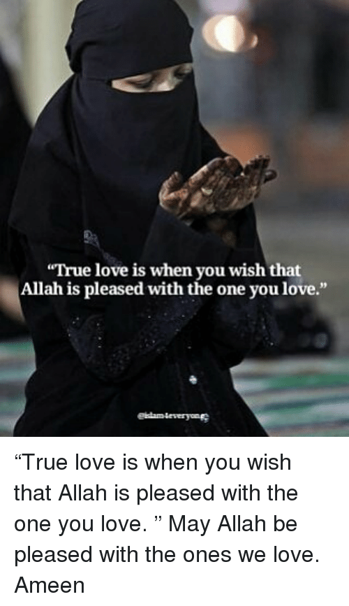 """allah: """"True love is when you wish that  Allah is pleased with the one you love.""""  eiamleveryone """"True love is when you wish that Allah is pleased with the one you love. """" May Allah be pleased with the ones we love. Ameen"""