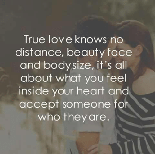 Quotes About Love Relationships: True Love Knows No Distance Beauty Face And Body Size It's