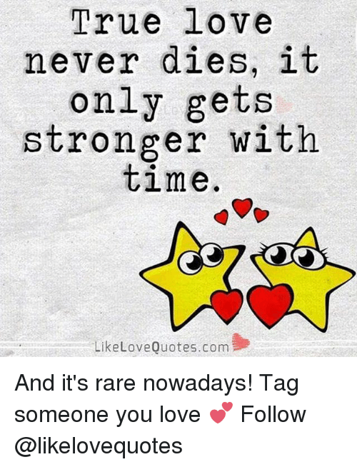 Dekh Bhai, International, and Rare: True love  never dies, it  only gets  stronger with  time  Like Love Quotes.com And it's rare nowadays! Tag someone you love 💕 Follow @likelovequotes