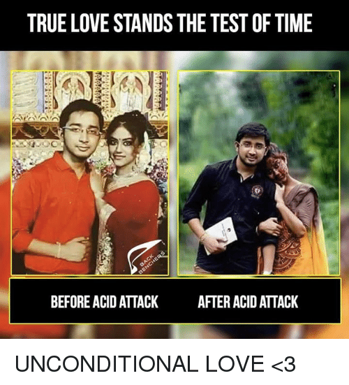 Love, Memes, and True: TRUE LOVE STANDS THE TEST OF TIME  BEFORE ACID ATTACKAFTER ACID ATTACK UNCONDITIONAL LOVE <3