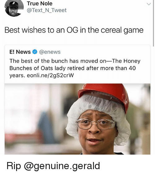 Cereally: True Nole  Text_N Tweet  Best wishes to an OG in the cereal game  E! Newsネ@enews  The best of the bunch has moved on-The Honey  Bunches of Oats lady retired after more than 40  years. eonli.ne/2gS2crW Rip @genuine.gerald