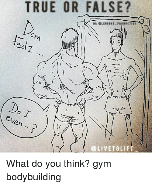 Memes, True, and 🤖: TRUE OR FALSE?  IG: @LEGIONS PRODUCTION  teel  Ven What do you think? gym bodybuilding