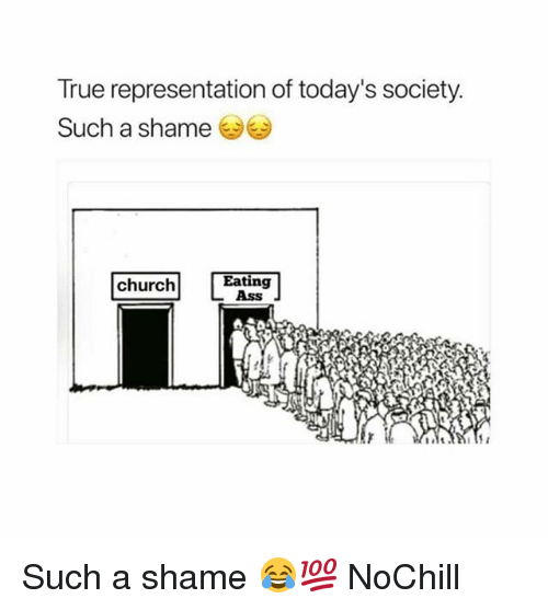 Ass, Church, and Funny: True representation of today's society.  Such a shame  church  Eating  Ass Such a shame 😂💯 NoChill