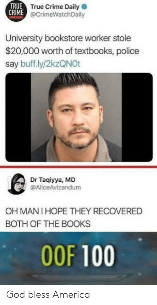 mani: TRUE  True Crime Daily  @CrimeWatchDaily  University bookstore worker stole  $20,000 worth of textbooks, police  say buff.ly/2kzQNOt  Dr Taqiyya, MD  @AliceAvizandum  OH MANI HOPE THEY RECOVERED  BOTH OF THE BOOKS  00F 100 God bless America