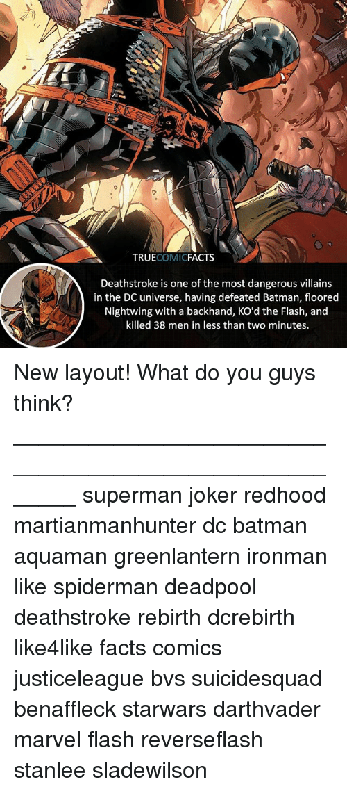 dc universe: TRUECOMICFACTS  Deathstroke is one of the most dangerous villains  in the DC universe, having defeated Batman, floored  Nightwing with a backhand, KO'd the Flash, and  killed 38 men in less than two minutes. New layout! What do you guys think? ⠀_______________________________________________________ superman joker redhood martianmanhunter dc batman aquaman greenlantern ironman like spiderman deadpool deathstroke rebirth dcrebirth like4like facts comics justiceleague bvs suicidesquad benaffleck starwars darthvader marvel flash reverseflash stanlee sladewilson