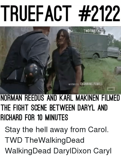 fight scenes: TRUEFACT #2122  TWDTRUEFACTS  writen by CHANNING POWELL  NORMAN REEDUS AND KARL MAKINEN FILMED  THE FIGHT SCENE BETWEEN DARYL AND  RICHARD FOR 10 MINUTES Stay the hell away from Carol. TWD TheWalkingDead WalkingDead DarylDixon Caryl