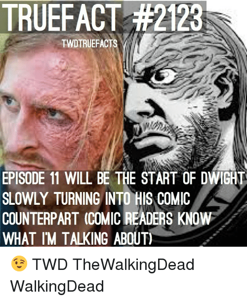 counterpart: TRUEFACT #2123  TWDTRUEFACTS  EPISODE 11 WILL BE THE START OF DWIGHT  SLOWLY TURNING INTO HIS COMIC  COUNTERPART (COMICREADERS KNOW  WHAT IM TALKING ABOUT 😉 TWD TheWalkingDead WalkingDead