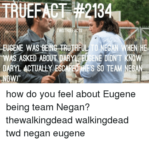 "Memes, 🤖, and How: TRUEFACT 2134  TWDTRUEFACTS  LEUGENE WAS BEING TRUTHFUL TO NEGAN WHEN HE  WAS ASKED ABOUT DARY EUGENE DIDNT KNOW  DARYL ACTUALLY ESCAPED ME's SO TEAM NEGAN  NOW)"" how do you feel about Eugene being team Negan? thewalkingdead walkingdead twd negan eugene"