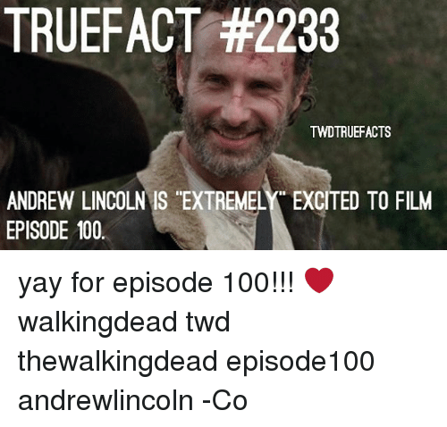 "Anaconda, Memes, and Lincoln: TRUEFACT #2233  TWDTRUEFACTS  ANDREW LINCOLN IS ""EXTREMELY EXCITED TO FILM  EPISODE 100 yay for episode 100!!! ❤ walkingdead twd thewalkingdead episode100 andrewlincoln -Co"