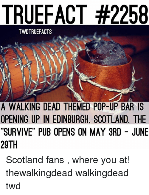 "Memes, Pop, and Scotland: TRUEFACT #2258  TWDTRUEFACTS  A WALKING DEAD THEMED POP-UP BAR IS  OPENING UP IN EDINBURGH, SCOTLAND, THE  ""SURVIVE"" PUB OPENS ON MAY 3RD JUNE  29TH Scotland fans , where you at! thewalkingdead walkingdead twd"