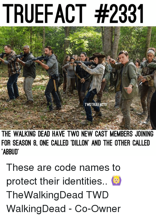 Code Names: TRUEFACT #2331  TWOTRUEFACTS  THE WALKING DEAD HAVE TWO NEW CAST MEMBERS JOINING  FOR SEASON 8, ONE CALLED 'DILLON AND THE OTHER CALLED  ABBUD These are code names to protect their identities.. 🙆🏼 TheWalkingDead TWD WalkingDead - Co-Owner