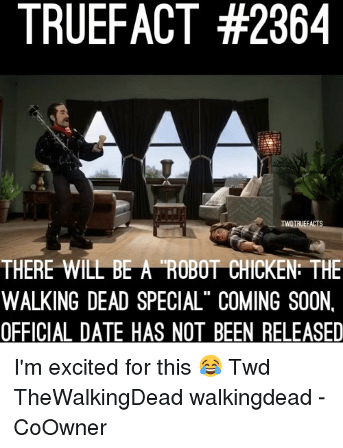 "Memes, Soon..., and The Walking Dead: TRUEFACT #2364  THERE WILL BE A ROBOT CHICKEN: THE  WALKING DEAD SPECIAL"" COMING SOON,  OFFICIAL DATE HAS NOT BEEN RELEASED I'm excited for this 😂 Twd TheWalkingDead walkingdead -CoOwner"