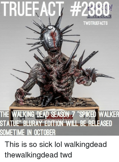 Lol, Memes, and Sick: TRUEFACT #2380  TWDTRUEFACTS  THE WALKING DEADSEASON7 SPIKED WALKER  STATUE  BLURAY EDITION WILL BE RELEASED  SOMETIME  IN OCTOBER This is so sick lol walkingdead thewalkingdead twd