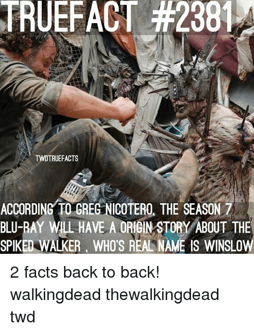 originality: TRUEFACT #2381  TWDTRUEFACTS  ACCORDING TO GREG NICOTERO, THE SEASON 7  BLU-RAY WLL HAVE A ORIGIN STORY ABOUT THE  SPIKED WALKER, WHO'S REAL NAME IS WINSLOW 2 facts back to back! walkingdead thewalkingdead twd