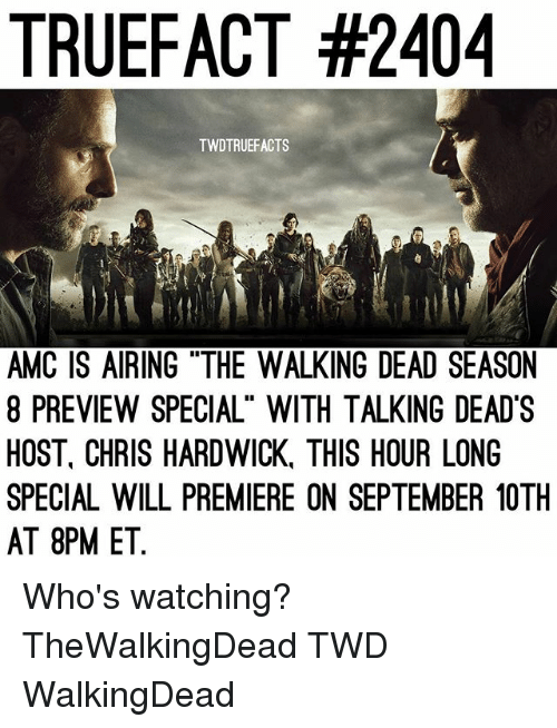 "Memes, The Walking Dead, and Walking Dead: TRUEFACT #2404  TWDTRUEFACTS  AMC IS AIRING ""THE WALKING DEAD SEASON  8 PREVIEW SPECIAL"" WITH TALKING DEAD'S  HOST, CHRIS HARDWICK, THIS HOUR LONG  SPECIAL WILL PREMIERE ON SEPTEMBER 10TH  AT 8PM ET. Who's watching? TheWalkingDead TWD WalkingDead"