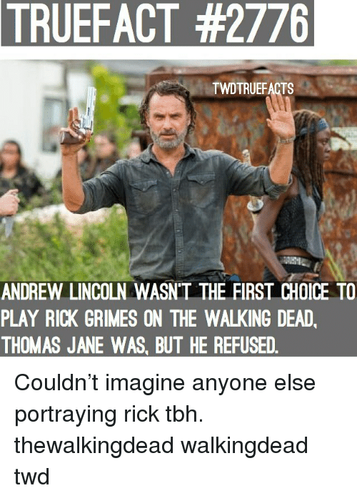 the walking: TRUEFACT  #2776  TWDTRUEFACTS  ANDREW LINCOLN WASN'T THE FIRST CHOICE TO  PLAY RICK GRIMES ON THE WALKING DEAD  THOMAS JANE WAS, BUT HE REFUSED Couldn't imagine anyone else portraying rick tbh. thewalkingdead walkingdead twd