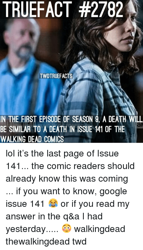 thewalkingdead: TRUEFACT #2782  TWDTRUEEACTS  IN THE FIRST EPISODE OF SEASON 9. A DEATH WILL  BE SIMILAR TO A DEATH IN ISSUE 141 0F THE  WALKING DEAD COMICS lol it's the last page of Issue 141... the comic readers should already know this was coming ... if you want to know, google issue 141 😂 or if you read my answer in the q&a I had yesterday..... 😳 walkingdead thewalkingdead twd