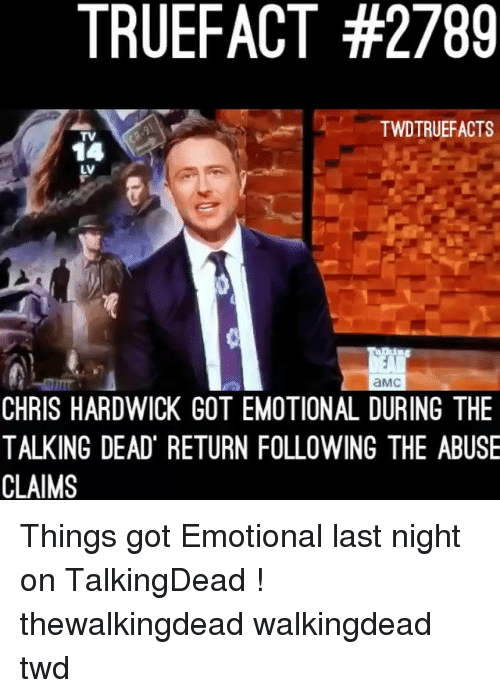 twd: TRUEFACT #2789  TWDTRUEFACTS  TV  14  LV  aMc  CHRIS HARDWICK GOT EMOTIONAL DURING THE  TALKING DEAD RETURN FOLLOWING THE ABUSE  CLAIMS Things got Emotional last night on TalkingDead ! thewalkingdead walkingdead twd