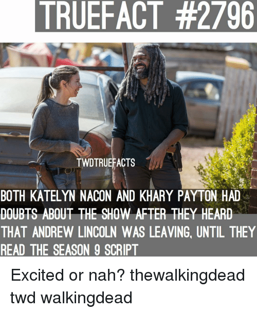 thewalkingdead: TRUEFACT #2796  TWDTRUEFACTS  BOTH KATELYN NACON AND KHARY PAYTON HAD  DOUBTS ABOUT THE SHOW AFTER THEY HEARD  THAT ANDREW LINCOLN WAS LEAVING, UNTIL THEY  READ THE SEASON 9 SCRIPT Excited or nah? thewalkingdead twd walkingdead