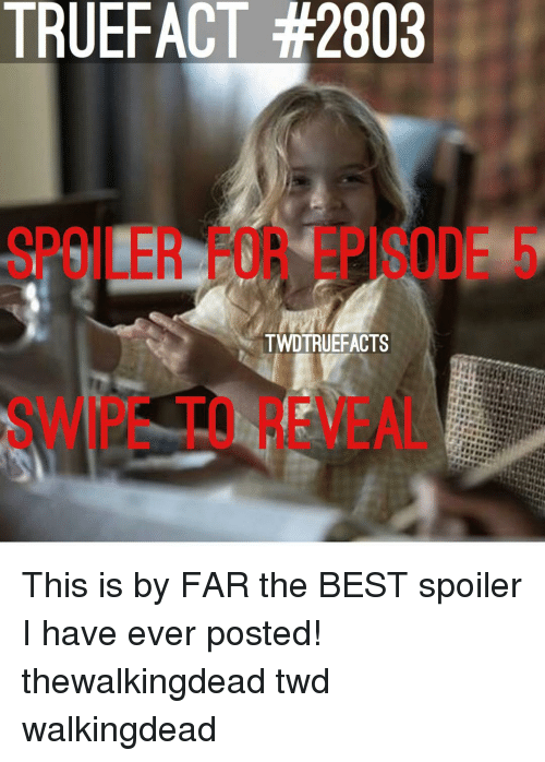twd: TRUEFACT #2803  SPOILER FOR EPISODE 5  TWDTRUEFACTS  SWIPE TO REVEAL This is by FAR the BEST spoiler I have ever posted! thewalkingdead twd walkingdead