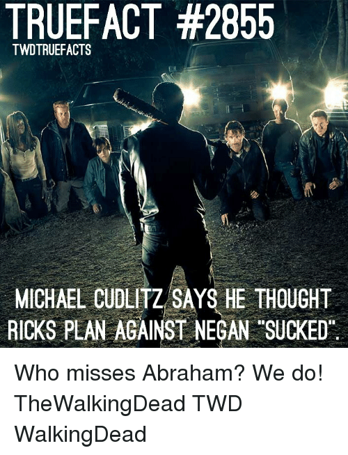 thewalkingdead: TRUEFACT #2855  TWDTRUEFACTS  MICHAEL CUDLİTZSAYS HE THOUGHT  RICKS PLAN AGAINST NEGAN SUCKED Who misses Abraham? We do! TheWalkingDead TWD WalkingDead