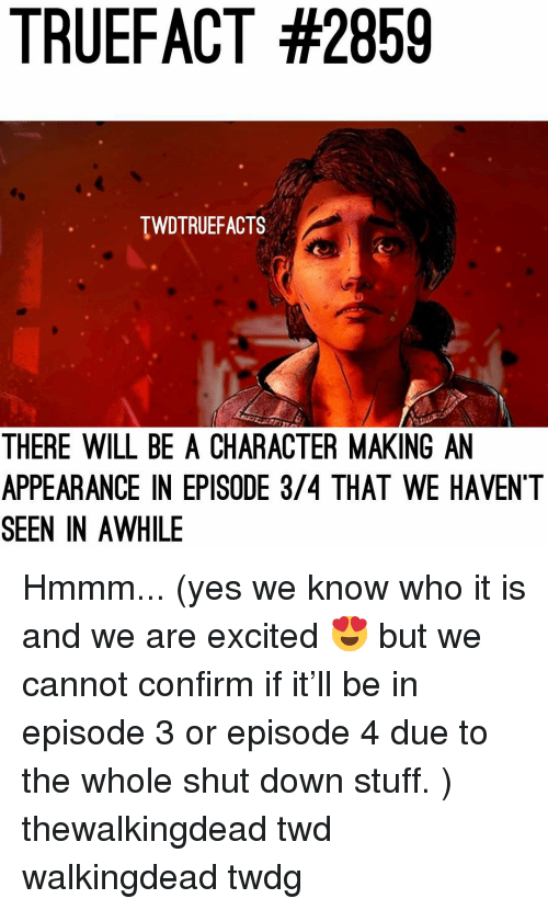 twd: TRUEFACT #2859  TWDTRUEFACTS  THERE WILL BE A CHARACTER MAKING AN  APPEARANCE IN EPISODE 3/4 THAT WE HAVENT  SEEN IN AWHILE Hmmm... (yes we know who it is and we are excited 😍 but we cannot confirm if it'll be in episode 3 or episode 4 due to the whole shut down stuff. ) thewalkingdead twd walkingdead twdg