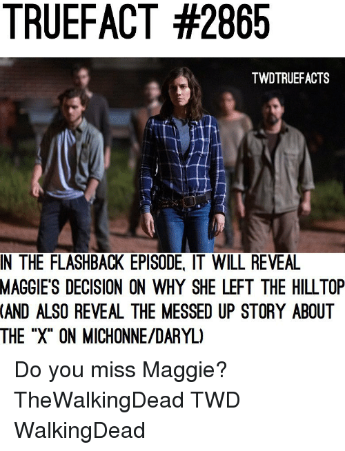 """Flashback: TRUEFACT #2865  TWDTRUEFACTS  IN THE FLASHBACK EPISODE, IT WILL REVEA  MAGGIE'S  DECISION ON WHY SHE LEFT THE HILLTOP  (AND  ALSO REVEAL THE MESSED UP STORY ABOUT  THE """"X"""" ON MICHONNE/DARYL) Do you miss Maggie? TheWalkingDead TWD WalkingDead"""
