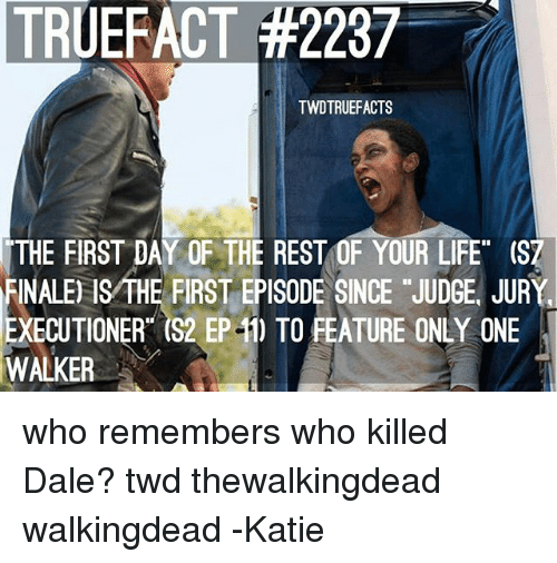 """Life, Memes, and Only One: TRUERACT #2237  TWDTRUEFACTS  THE FIRST DAY OF THE REST OF YOUR LIFE"""" (SZ  FINALE ISMHE FIRST EPISODE SINCE JUDGE JUR  EXECUTIONER (S2 EP-1) TO FEATURE ONLY ONE  WALKER who remembers who killed Dale? twd thewalkingdead walkingdead -Katie"""