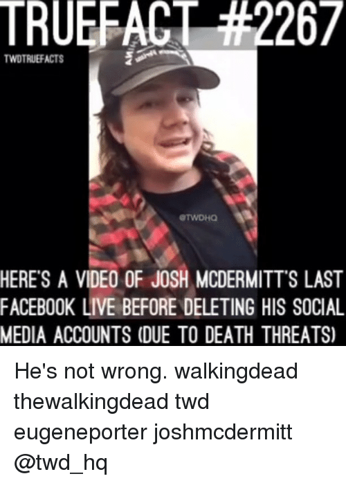 Facebook Live: TRUERACT 42267  TWDTRUEFACTS  HERE'S A VIDEO OF JOSH MCDERMITT S LAST  FACEBOOK LIVE BEFORE DELETING HIS SOCIAL  MEDIA ACCOUNTS (DUE TO DEATH THREATS) He's not wrong. walkingdead thewalkingdead twd eugeneporter joshmcdermitt @twd_hq