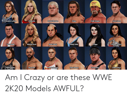 Dusty Rhodes: TRULES  Charlotte  Dusty Rhodes  Candice LaRae  John Cena  Hulk Hogan  Edge  Matt Hardy  KurtAngle  Paige  Molly Holly  Peyton Royce  Mandy Rose  Oa Ronda Rousey  Zelina Vega  Rhea Ripley  Undertaker  Ricochet  Tyler Breeze Am I Crazy or are these WWE 2K20 Models AWFUL?
