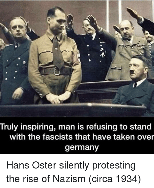 Protesting: Truly inspiring, man is refusing to stand  with the fascists that have taken over  germany Hans Oster silently protesting the rise of Nazism (circa 1934)
