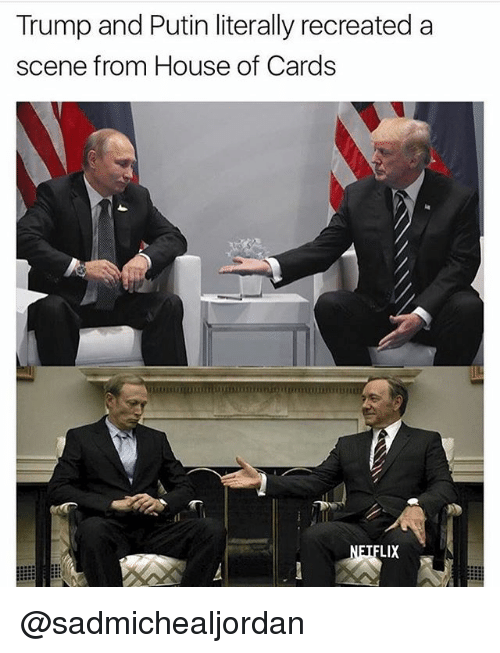 House of Cards: Trump and Putin literally recreated a  scene from House of Cards  LIX @sadmichealjordan