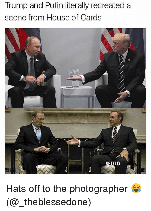 House of Cards: Trump and Putin literally recreated a  scene from House of Cards  LIX Hats off to the photographer 😂 (@_theblessedone)